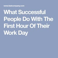 What Successful People Do With The First Hour Of Their Work Day