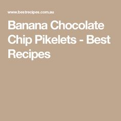 Banana Chocolate Chip Pikelets - Best Recipes
