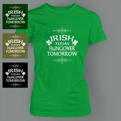 ST PATRICK'S DAY IRISH TODAY funny PATTYS Ladies T-Shirt