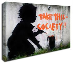 Take This Society banksy canvas print http://www.simplycanvasart.co.uk/products/TAKE-THIS-SOCIETY-478065.aspx