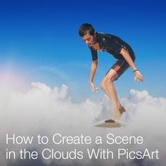 How to Create a Scene in the Clouds With the PicsArt Photo Editor