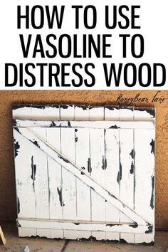 How to use Vasoline to distress wood. Interesting idea! From honeybearlane.com.