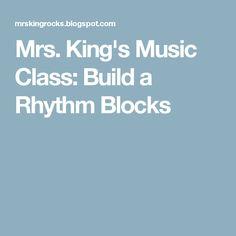 Mrs. King's Music Class: Build a Rhythm Blocks