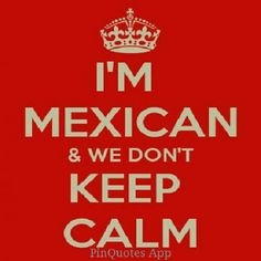 I'M MEXICAN I CAN'T KEEP CALM. Another original poster design created with the Keep Calm-o-matic. Buy this design or create your own original Keep Calm design now. Mexican Quotes, Mexican Memes, Me Quotes, Funny Quotes, Mexican Problems, Cant Keep Calm, Proud Of Me, I Can Relate, Make Me Happy