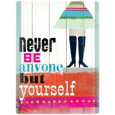 Never Be Anyone but Yourself Print