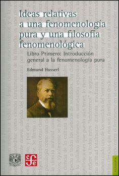 Ideas relativas a una fenomenología pura y una filosofía fenomenológica / Edmund Husserl