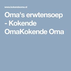 Oma's erwtensoep - Kokende OmaKokende Oma