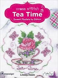 Cross Stitch Tea Time: Sweet Models To Stitch By Lesley Teare