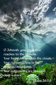 Jehovah's loyal love Ps. 36:5,6