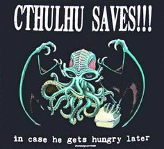 cthulhu is wise....
