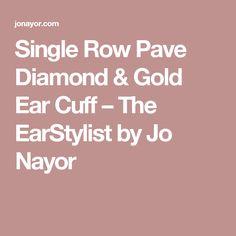 Single Row Pave Diamond & Gold Ear Cuff – The EarStylist by Jo Nayor