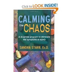 Calming the Chaos: A drug-free program to eliminate the symptoms of ADHD