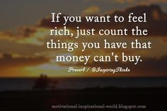 If you want to feel rich, ..... Proverb
