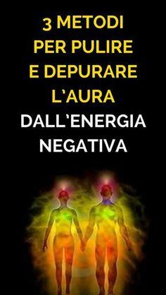 3 metodi per pulire e depurare l'aura dall'energia negativa, e vivere meglio