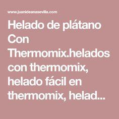 Helado de plátano Con Thermomix.helados con thermomix, helado fácil en thermomix, helados thermomix, plátano thermomix