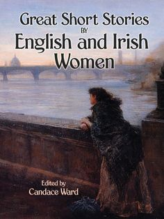 Great Short Stories by English and Irish Women by Candace Ward  This select anthology spans 200 years of Anglo-Irish literature by women writers,  ranging from the age of Romanticism to the modern era. Its short stories recount episodes of direst tragedy and triumphant heroism, offering a remarkable depth of experience. Rich in the splendors of Gothic fiction, the tales abound in family curses and haunted manors, melodramatic acts of wild passion, and frequent visitations by ghosts...