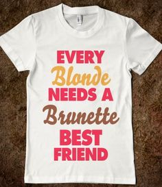 Every Blonde Needs A Brunette Best Friend and Every Brunette Needs A Blonde Best Friend shirts. I'm pretty sure Amanda & Constance need this shirt ; Bestest Friend, Best Friend Shirts, Best Friend Goals, Bff Shirts, The Brunette, Best Friends Forever, Girlfriends Forever, Lol So True, Just Girl Things