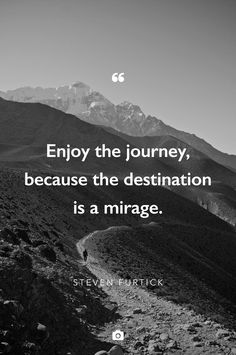 """Enjoy the journey, because the destination is a mirage"" —@stevenfurtick Photo by Dorothy Lin https://unsplash.com/dorothylin"