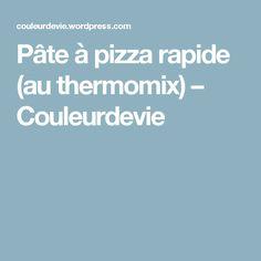 Pâte à pizza rapide (au thermomix) – Couleurdevie