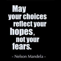 Nelson Mandela Quote: May your choices reflect your hopes not your fears. (Bits of Truth. all quotes) Now Quotes, Words Quotes, Great Quotes, Quotes To Live By, Motivational Quotes, Life Quotes, Inspirational Quotes, Sad Sayings, Funky Quotes