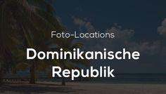 Foto-Locations in der Dominikanischen Republik – Die schönsten Orte zum Fotografieren