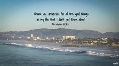 September 30, 2016  Thank you Universe for all the good things in my life that I don't yet know about.   Abraham Hicks
