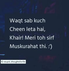 Waqt sab kuch chin leta hai khair meri to muskuraht thi. Shyari Quotes, Crazy Quotes, Hurt Quotes, People Quotes, Life Quotes, Deep Words, True Words, Meaningful Quotes, Inspirational Quotes