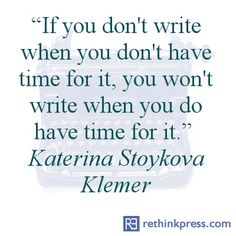 writing quote by Katerina Stoykova Klemer. I write more when I don't have time. I write less when I do, because I'm doing something else.