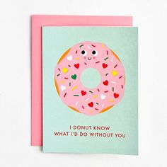 """A sweet card to share with your sweetie this Valentine's Day! The illustration on this mint card features a donut with pink icing and sprinkles and reads """"I donut know what I'd do without you"""". Inside reads: """"Happy Valentine's Day! Friend Valentine Card, Homemade Valentines Day Cards, Valentines Day Cards Handmade, Kinder Valentines, Valentines Day Greetings, Valentine Greeting Cards, Valentine's Day Greeting Cards, Valentines Diy, Valentines Cards For Teachers"""