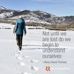 """""""Not until we are lost do we begin to understand ourselves."""" -Henry David Thoreau"""