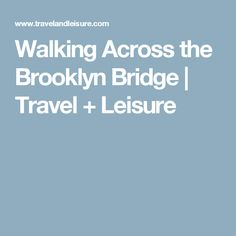 Walking Across the Brooklyn Bridge | Travel + Leisure