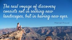 Marcel Proust quote: The real voyage of discovery consists not in seeking new landscapes, but in...