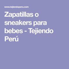 Zapatillas o sneakers para bebes - Tejiendo Perú