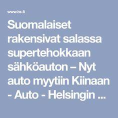 Suomalaiset rakensivat salassa supertehokkaan sähköauton – Nyt auto myytiin Kiinaan - Auto - Helsingin Sanomat