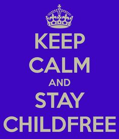 KEEP CALM AND STAY CHILDFREE