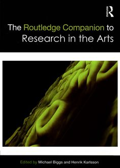 The Routledge Companion to Research in the Arts - edited by Michael Biggs & Henrik Karlsson : Routledge, 2010. CREDO Reference ebook
