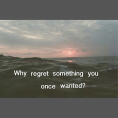 Why regret something you once wanted? Sweet Quotes, Wise Quotes, Funny Quotes, Inspirational Quotes, Random Quotes, Qoutes, Dilema, Just For Today, Word Up