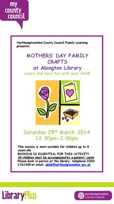 Mothers' day Family Crafts at Abington Library http://www.northamptonshire.gov.uk/en/councilservices/Leisure/libraries/visit-your-library/ListLibraries/Pages/Abington-Library.aspx