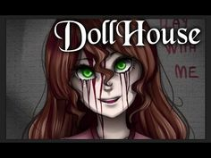 D.O.L.L.H.O.U.S.E【Creepypastas】 - YouTube Everyone STOP what you are doing and watch this right freakn' now