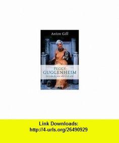 Peggy Guggenheim  confesiones de una adicta al arte (9788401305139) Anton Gill , ISBN-10: 8401305136  , ISBN-13: 978-8401305139 ,  , tutorials , pdf , ebook , torrent , downloads , rapidshare , filesonic , hotfile , megaupload , fileserve