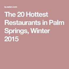 The 20 Hottest Restaurants in Palm Springs, Winter 2015