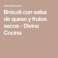 Brócoli con salsa de queso y frutos secos - Divina Cocina
