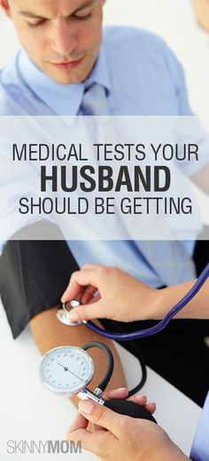 Get the Skinny on Medical Tests Your Husband Should Be Getting!!!!! This is a need to read!!!