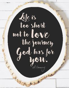 """actual wood stump quote wall hanging """"Life is too short to not love the journey God has for you."""""""