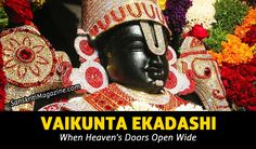 To those with a pure heart, the gates of Vishnu's spiritual world are always open. But on a precious few days, it is said, that passage is open to all, allowing devotees to more easily reach Vaikunta, the abode of Lord Vishnu, Supreme God to hundreds of millions of Hindus.
