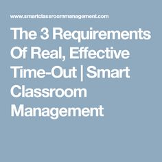 The 3 Requirements Of Real, Effective Time-Out | Smart Classroom Management