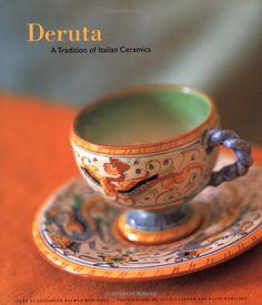 Deruta:  A Tradition of Italian Ceramics by Elizabeth Helman Minchilli