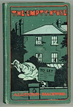 """The Empty House and Other Ghost Stories. Algernon Blackwood. London: Eveleigh Nash, 1906. First edition. """"It was a face working with passion; a man's face, dark, with thick features, and angry, savage eyes. It belonged to a common man, and it was evil in its ordinary normal expression, no doubt, but as he saw it, alive with intense, aggressive emotion, it was a malignant and terrible human countenance."""""""