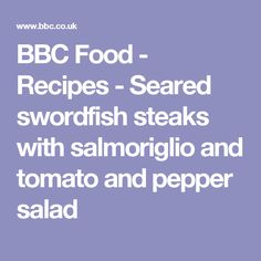 BBC Food - Recipes - Seared swordfish steaks with salmoriglio and tomato and pepper salad