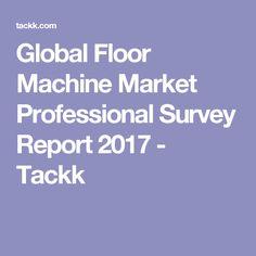 Global Floor Machine Market Professional Survey Report 2017 - Tackk